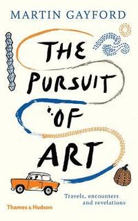 bokomslag The Pursuit of Art: Travels, Encounters and Revelations