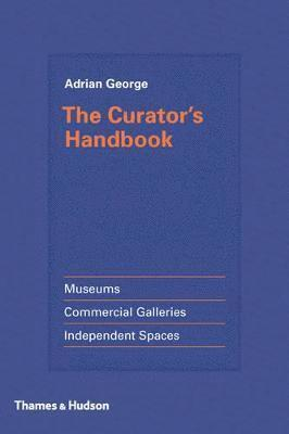 bokomslag The Curator's Handbook: Museums, Commercial Galleries, Independent Spaces