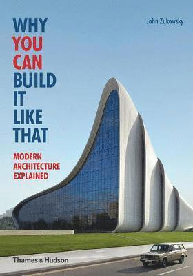 bokomslag Why You Can Build it Like That: Modern Architecture Explained