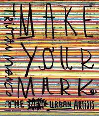 bokomslag Make Your Mark: The New Urban Artists