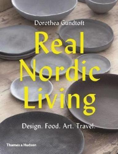 bokomslag Real Nordic Living: Design. Food. Art. Travel.