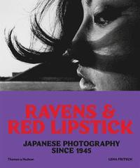 bokomslag Ravens & Red Lipstick: Japanese Photography Since 1945