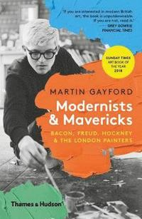 bokomslag Modernists & Mavericks: Bacon, Freud, Hockney and the London Painters
