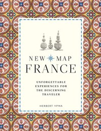 bokomslag New Map France: Unforgettable Experiences for the Discerning Traveller