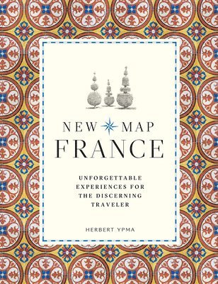 bokomslag New Map France: Unforgettable Experiences for the Discerning Traveller