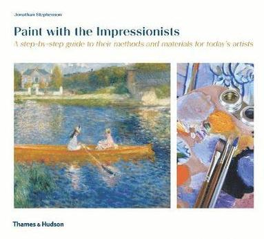 bokomslag Paint with the Impressionists: A step-by-step guide to their methods and materials for today's artists