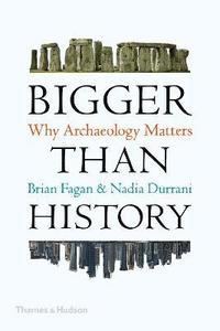 bokomslag Bigger Than History: Why Archaeology Matters
