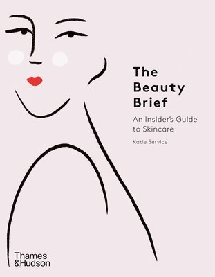 bokomslag The Beauty Brief: An Insider's Guide to Skincare