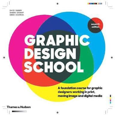 bokomslag Graphic Design School: A Foundation Course for Graphic Designers Working in Print, Moving Image and Digital Media