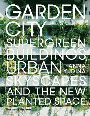 bokomslag Garden City: Supergreen Buildings, Urban Skyscapes and the New Planted Space