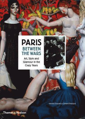bokomslag Paris Between the Wars: Art, Style and Glamour in the Crazy Years