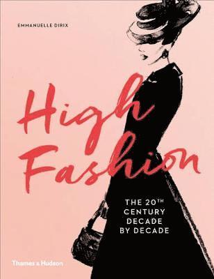 bokomslag High Fashion: The 20th Century Decade by Decade