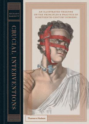 bokomslag Crucial Interventions: An Illustrated Treatise on the Principles and Practice of Nineteenth Century Surgery
