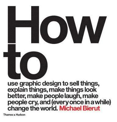 bokomslag How to use graphic design to sell things, explain things, make th