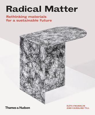 bokomslag Radical Matter: Rethinking Materials for a Sustainable Future