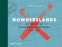 bokomslag Nowherelands: An Atlas of Vanished Countries 1840-1975