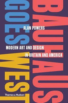 bokomslag Bauhaus Goes West: Modern Art and Design in Britain and America