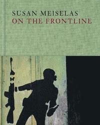 bokomslag Susan Meiselas: On the Frontline