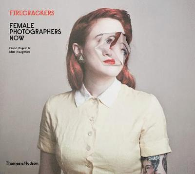 Firecrackers: Female Photographers Now 1