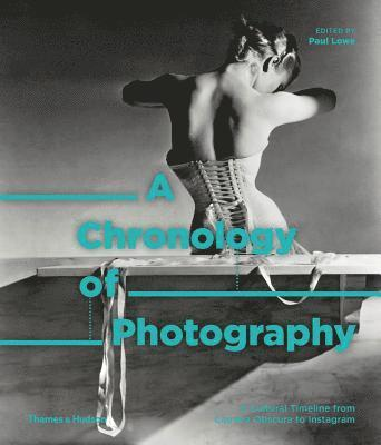 bokomslag A Chronology of Photography: A Cultural Timeline from Camera Obscura to Instagram