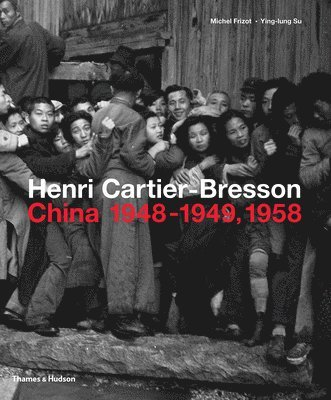 bokomslag Henri Cartier-Bresson: China 1948-1949, 1958