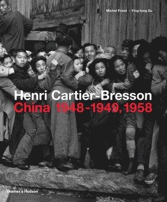 Henri Cartier-Bresson: China 1948-1949, 1958 1