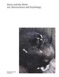 bokomslag Bacon and the Mind: Art, Neuroscience and Psychology