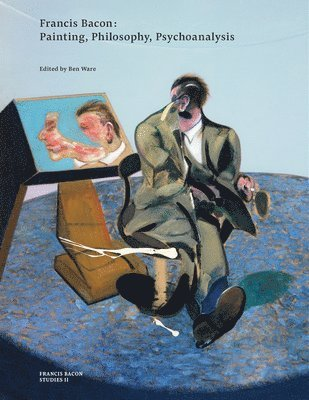 bokomslag Francis Bacon: Painting, Philosophy, Psychoanalysis