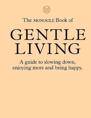 bokomslag The Monocle Book of Gentle Living: A guide to slowing down, enjoying more and being happy
