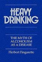 bokomslag Heavy Drinking: The Myth of Alcoholism as a Disease