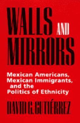 bokomslag Walls and Mirrors: Mexican Americans, Mexican Immigrants