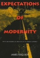 bokomslag Expectations of modernity - myths and meanings of urban life on the zambian