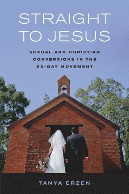 bokomslag Straight to Jesus: Sexual and Christian Conversions in the Ex-Gay Movement