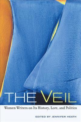 bokomslag The Veil: Women Writers on Its History, Lore, and Politics