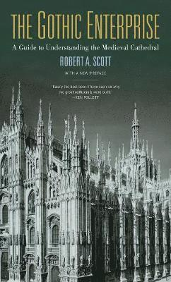 The Gothic Enterprise: A Guide to Understanding the Medieval Cathedral 1