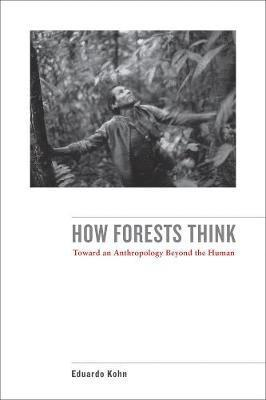 bokomslag How Forests Think: Toward an Anthropology Beyond the Human
