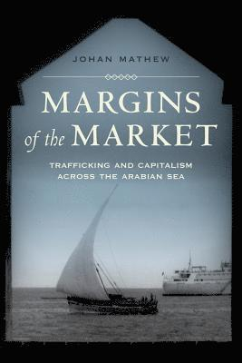 bokomslag Margins of the market - trafficking and capitalism across the arabian sea
