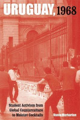 bokomslag Uruguay, 1968 - student activism from global counterculture to molotov cock