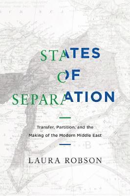 bokomslag States of Separation: Transfer, Partition, and the Making of the Modern Middle East