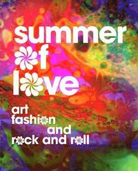bokomslag Summer of Love: Art, Fashion, and Rock and Roll
