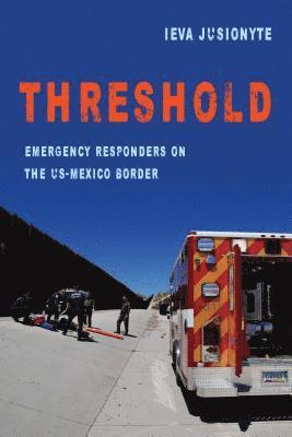 bokomslag Threshold: Emergency Responders on the US-Mexico Border