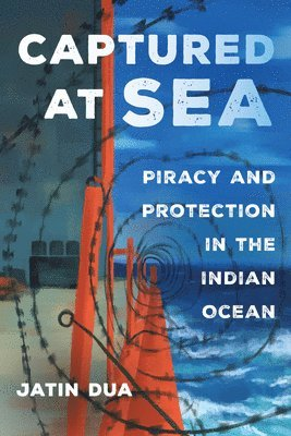 bokomslag Captured at Sea: Piracy and Protection in the Indian Ocean