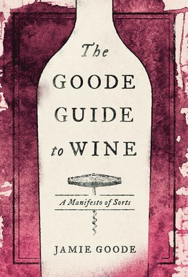 bokomslag The Goode Guide to Wine: A Manifesto of Sorts
