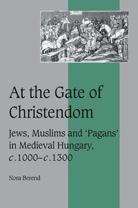 bokomslag At the Gate of Christendom: Jews, Muslims and 'Pagans' in Medieval Hungary, c.1000 - c.1300