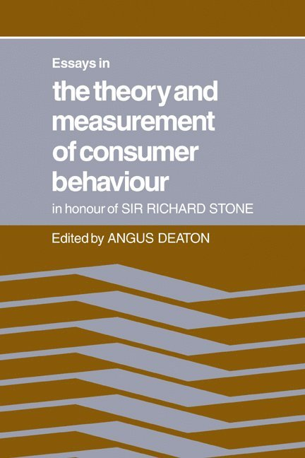 Essays in the Theory and Measurement of Consumer Behaviour: In Honour of Sir Richard Stone 1