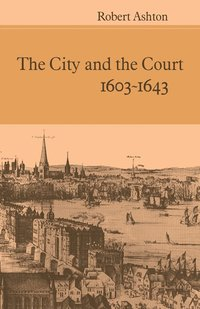 bokomslag The City and the Court 1603-1643