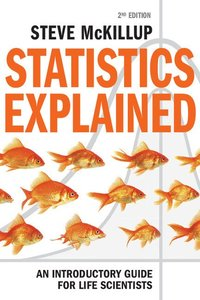bokomslag Statistics Explained: An Introductory Guide for Life Scientists