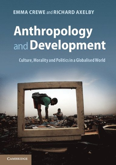 bokomslag Anthropology and Development: Culture, Morality and Politics in a Globalised World