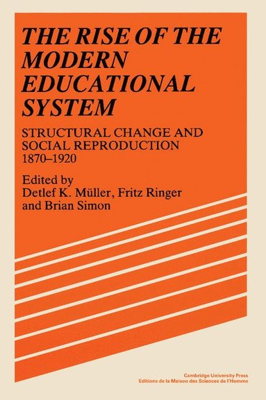 bokomslag The Rise of the Modern Educational System: Structural Change and Social Reproduction 1870-1920