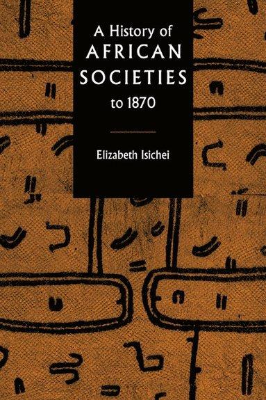 bokomslag A History of African Societies to 1870